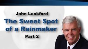 The Sweet Spot of a Rainmaker (Video 2)